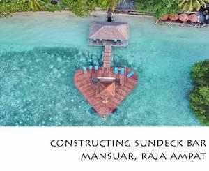 Porfolio Vertical Contructing Sundeck Bar Mansuar, Raja Ampat