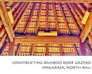 Portfolio Horizontal Constructing Bamboo Roof Gazebo Singaraja, North Bali